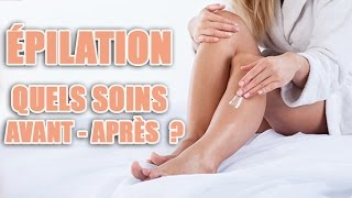 Les soins avant après épilation (jambes, maillot, aisselles)