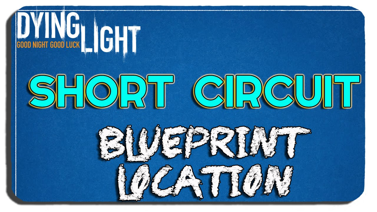 Dying Light: Short Circuit Blueprint Location - YouTube