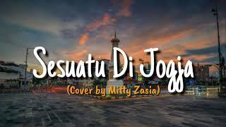 Sesuatu Di Jogja - Cover by Mitty Zaisa ( Lirik Lagu )