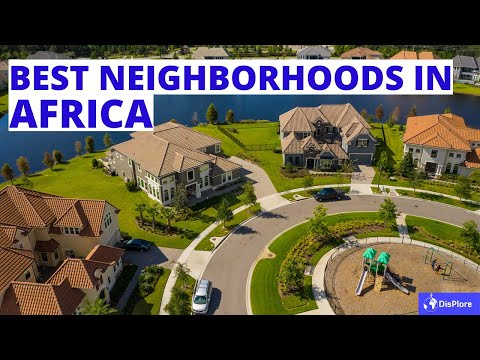 20 Most BEAUTIFUL, EXPENSIVE, and PRESTIGIOUS NEIGHBORHOODS in Africa