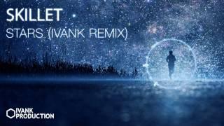 Skillet – Stars (IvanK Remix) [Deep House]