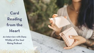 Card Reading from the Heart: An Interview with Dana Whitby (Host of the Soul Rising Podcast)