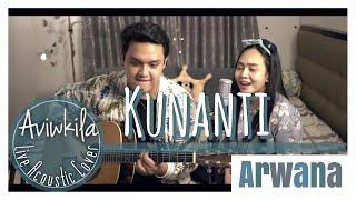 ARWANA - KUNANTI (Live Acoustic Cover by Aviwkila)