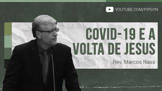 Covid-19 e a volta de Jesus - Mateus 24:3-14 | Rev. Marcos Nass