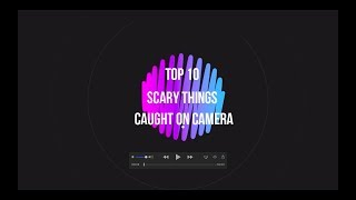 Top 10 Scary Things Caught On Camera