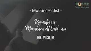 MUTIARA HADITS Kemuliaan Membaca Al Quran