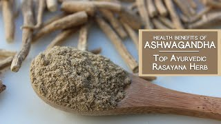 Health Benefits of Ashwagandha, Top Ayurvedic Rasayana Herb