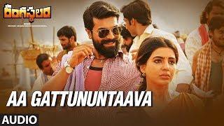 Aa Gattununtaava Full Song Rangasthalam Songs | Ram Charan, Samantha | Sukumar, Devi Sri Prasad