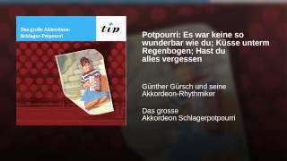 Potpourri: Es war keine so wunderbar wie du; Küsse unterm Regenbogen; Hast du alles vergessen