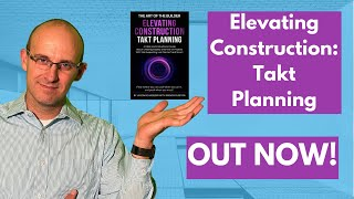 New Elevating Construction Takt Planning Book Is Out NOW! │ leanTakt