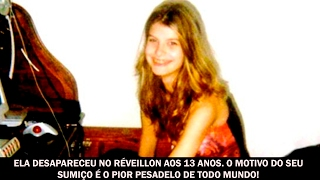 Ela desapareceu no réveillon aos 13 anos. O motivo do seu sumiço é o pior pesadelo de todo mundo!