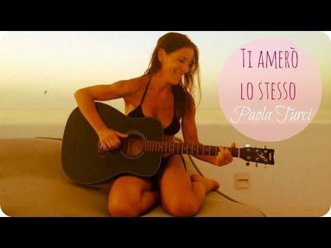 Paola Turci - Ti amerò lo stesso [UNPLUGGED PRIVATI]