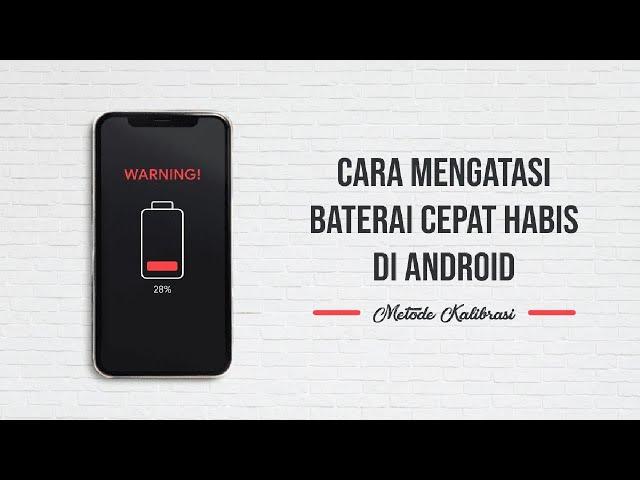 Cara Mudah Mengatasi Baterai HP Android Cepat Habis