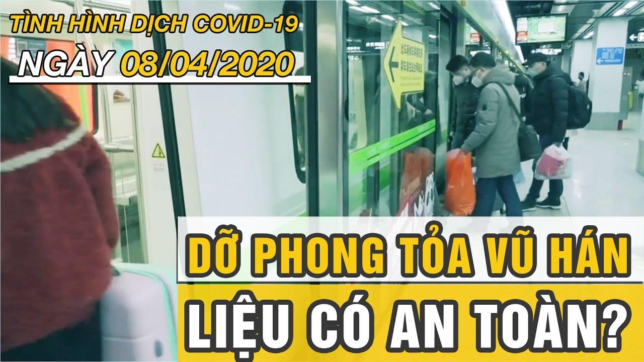 Tình hình dịch COVID-19 mới nhất hôm nay ngày 8/4/2020 | Dỡ phong tỏa Vũ Hán, liệu có an toàn?