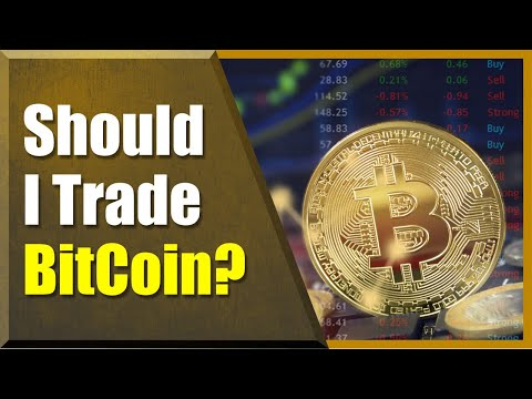 Should I be trading Bitcoin? What Alternatives?