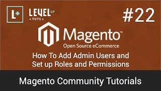 Magento Community Tutorials #22 - How To Add Admin Users and Set up Roles and Permissions