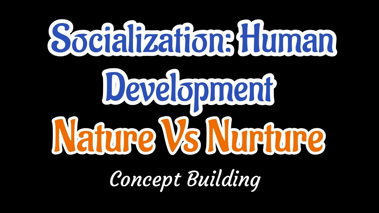 Socialization In Sociology What is Nature and Nurture in Urdu Hindi    Concept Building