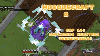 Mosquecraft 2 Cap 16:Ampliamos nuestros territorios!|Minecrat PS4