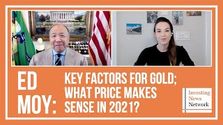 Ed Moy: Key Factors for Gold; What Price Makes Sense in 2021?