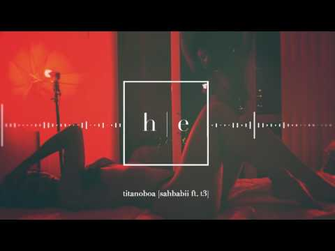 SahBabii - Titanoboa Ft. T3