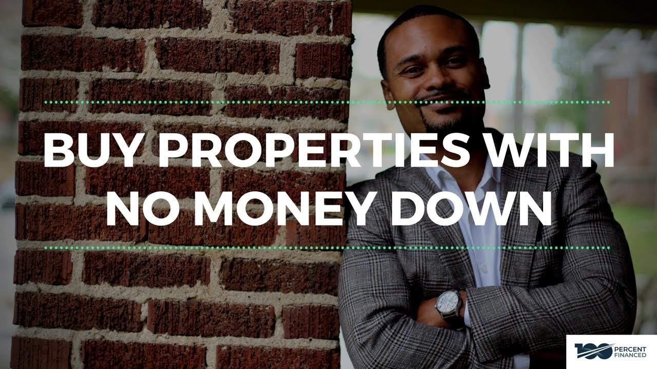 100 Percent Financed >> Buy Properties With No Money Down