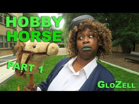 Hobby Horse (Part 1) - GloZell