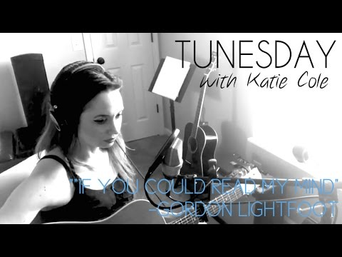If You Could Read My Mind - Gordon Lightfoot cover - Katie Cole Tunesday