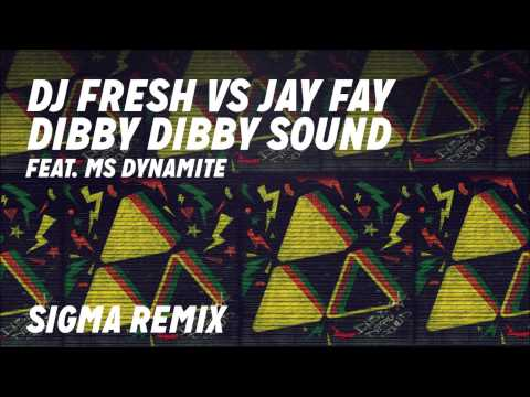 DJ Fresh VS Jay Fay ft. Ms Dynamite - Dibby Dibby Sound [Sigma Remix]