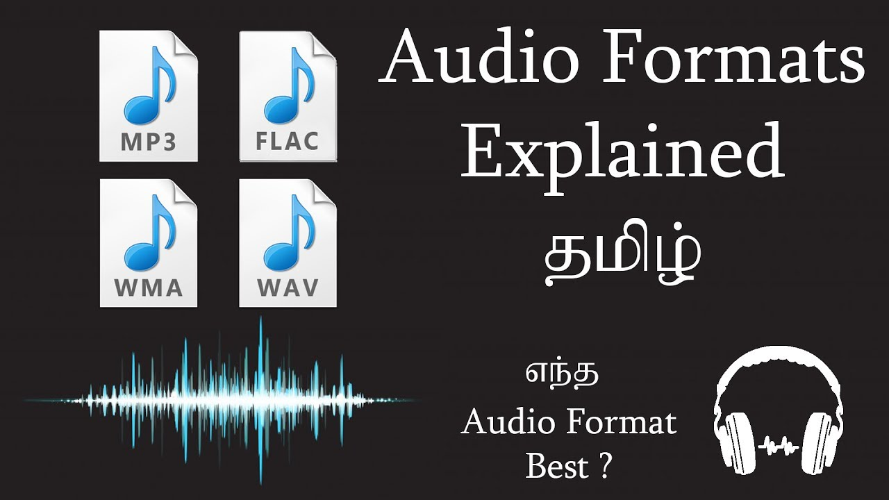 Audio Formats Explained in Tamil | MP3 Vs FLAC Vs WAV Vs WMA Which is Best ?