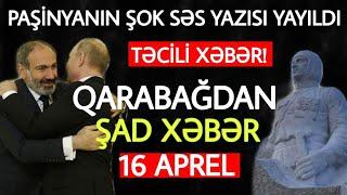 Təcili xəbərlər 16.04.2021 Paşinyandan ŞOK SÖZLƏR, son xeberler bugun 2021