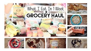 What I Eat In 1 Week + Grocery Haul | Healthy Eating Ideas!