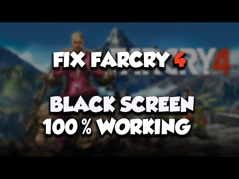 ✪ How to fix Far Cry 4 Black Screen [FULL HD]