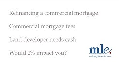 Refinancing a commercial mortgage, land developer needs cash and mortgages fees