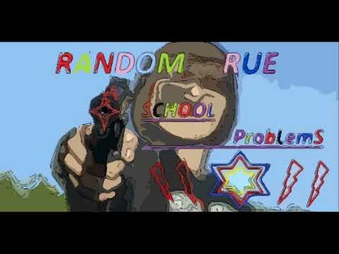 RANDOM RUE  School Problems