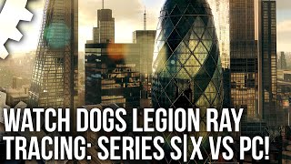 Watch Dogs Legion - Xbox Series X/S Ray Tracing vs PC RTX - Features, Quality, Performance + More