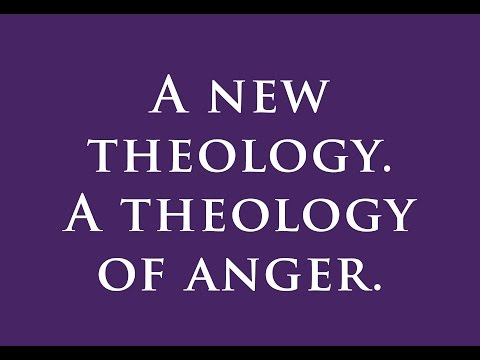 A new theology. A theology of anger.