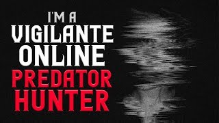 """I'm a Vigilante Online Predator Hunter"" Scary Stories 