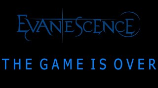 Evanescence  - The Game Is Over Lyrics (The Bitter Truth)