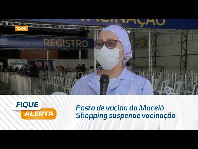Posto de vacina do Maceió Shopping suspende vacinação no domingo e segunda