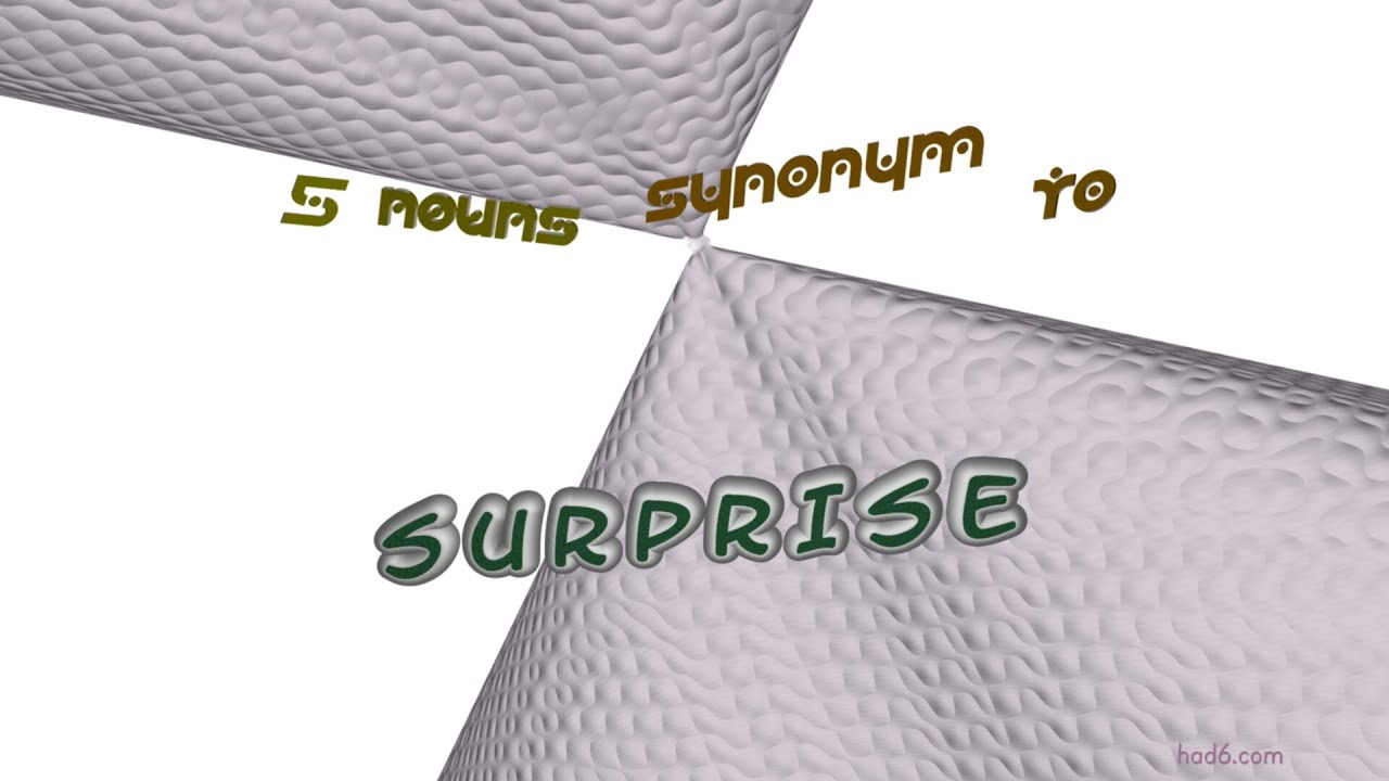surprise - 5 nouns which are synonym to surprise (sentence ...