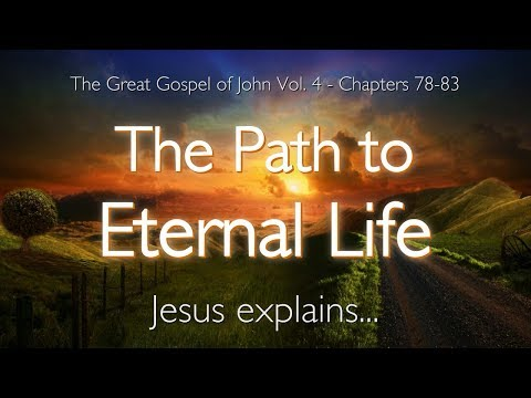 THE PATH TO ETERNAL LIFE... Jesus Explains ❤️ The Great Gospel Of John Volume 4 / 78-83