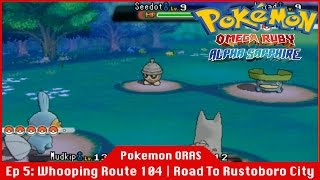 Whooping Route 104 / Road To Rustoboro City - Pokemon Omega Ruby and Alpha Sappire [#05] [Gameplay]