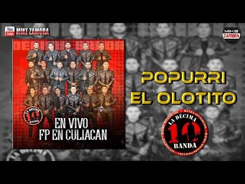 La Decima Banda - Popurri El Olotito (En Vivo Fp Culaican 20