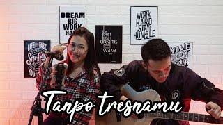 Download TANPO TRESNAMU- Deny cak nan ( Resa andila & Okey bahtiar Cover akustik)