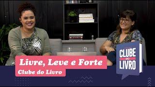 Livre, Leve e Forte   Clube do Livro   Episódio 21   IPP TV