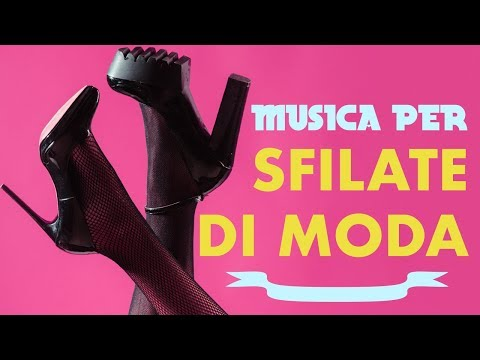 Musica per Sfilate di Moda, Musica da Sfilata, Deep House, Musica Lounge Bar, Milan Fashion Week
