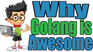 Why Golang is Awesome!