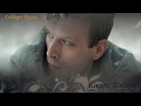 Kıvanç Tatlıtuğ ~ The Butterfly's Dream Turkish: Kelebeğin Rüyası