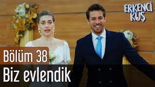 Erkenci Kuş 38. Bölüm - Biz Evlendik