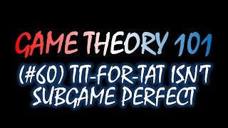 Game Theory 101 (#60): Tit-for-Tat Isn't Subgame Perfect